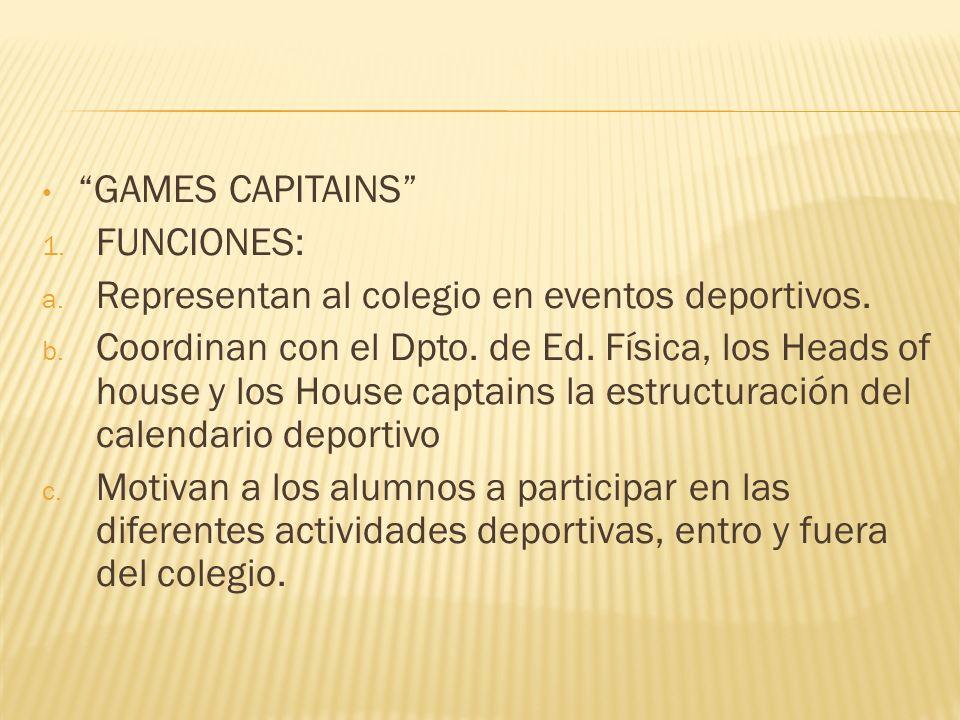 GAMES CAPITAINS FUNCIONES: Representan al colegio en eventos deportivos.