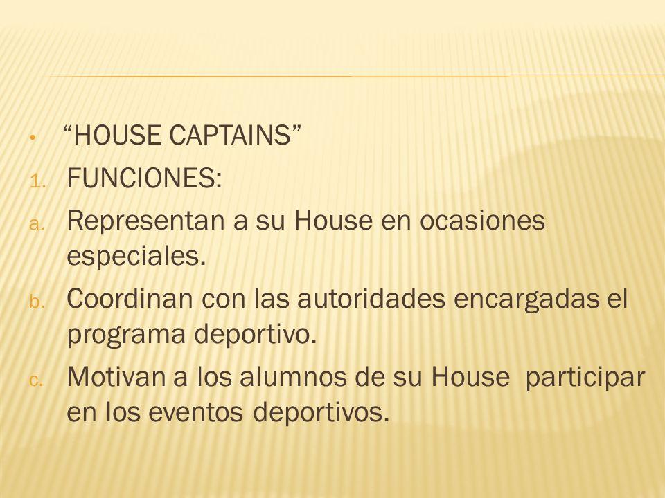 HOUSE CAPTAINS FUNCIONES: Representan a su House en ocasiones especiales. Coordinan con las autoridades encargadas el programa deportivo.