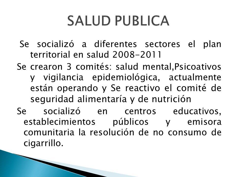 SALUD PUBLICA Se socializó a diferentes sectores el plan territorial en salud 2008-2011.