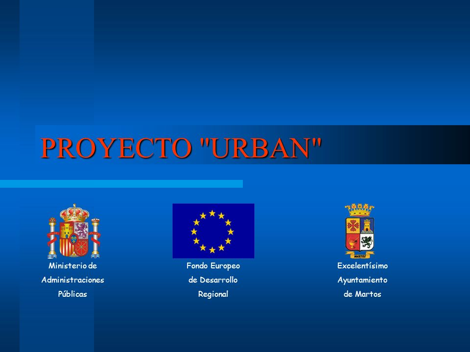 PROYECTO URBAN Ministerio de Administraciones Públicas Fondo Europeo
