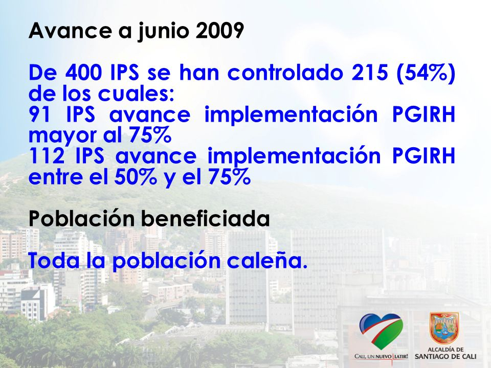 Avance a junio 2009 De 400 IPS se han controlado 215 (54%) de los cuales: 91 IPS avance implementación PGIRH mayor al 75%