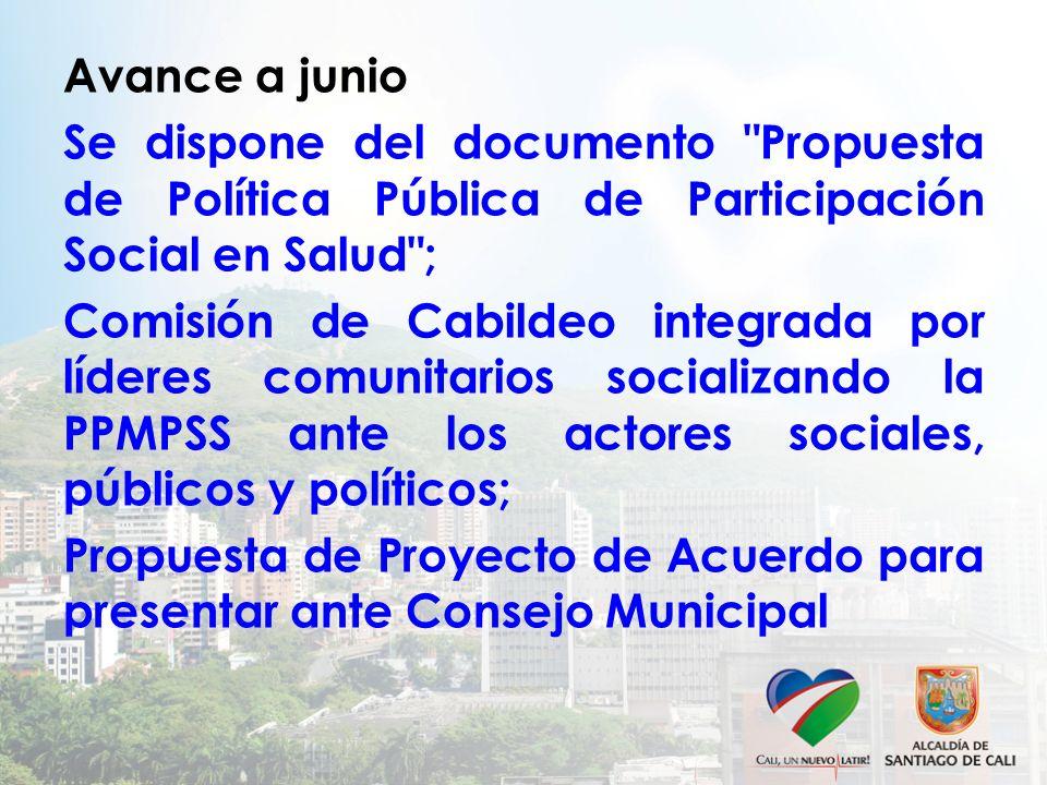 Avance a junio Se dispone del documento Propuesta de Política Pública de Participación Social en Salud ;