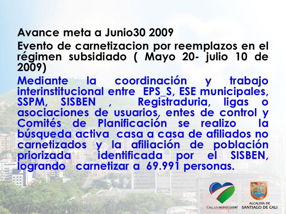 Avance meta a Junio30 2009 Evento de carnetizacion por reemplazos en el régimen subsidiado ( Mayo 20- julio 10 de 2009)