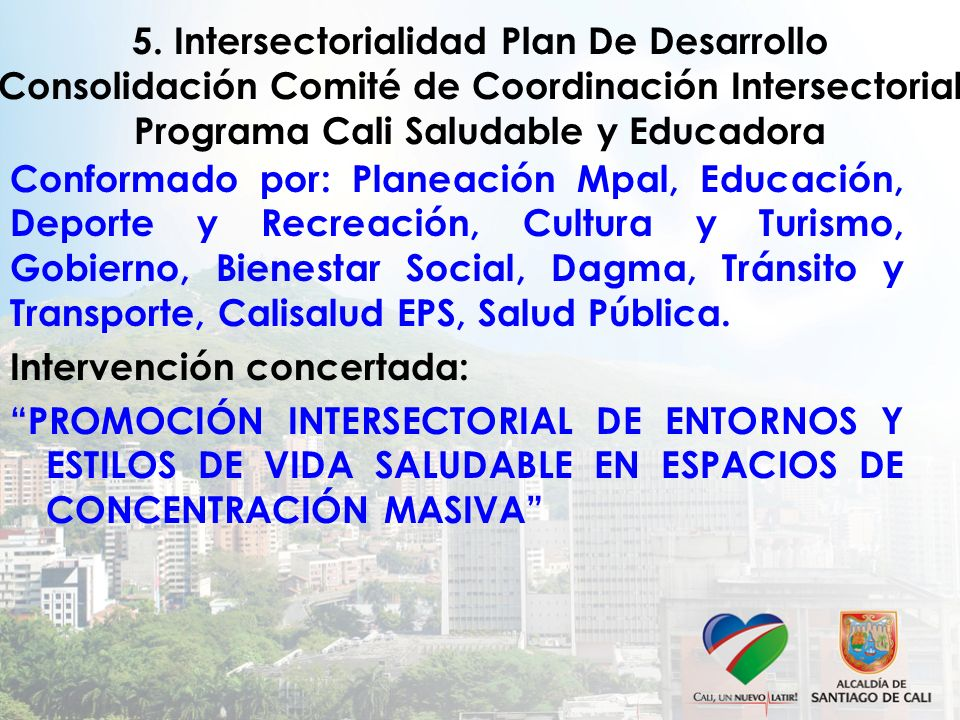 5. Intersectorialidad Plan De Desarrollo Consolidación Comité de Coordinación Intersectorial Programa Cali Saludable y Educadora
