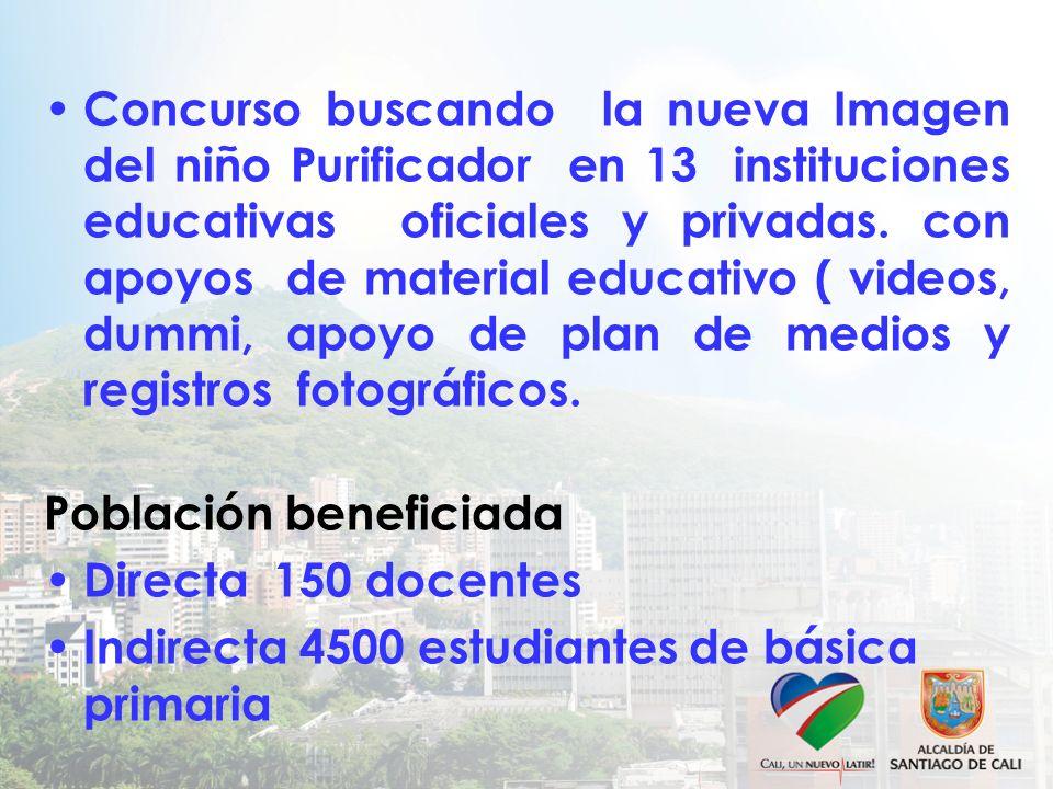 Concurso buscando la nueva Imagen del niño Purificador en 13 instituciones educativas oficiales y privadas. con apoyos de material educativo ( videos, dummi, apoyo de plan de medios y registros fotográficos.