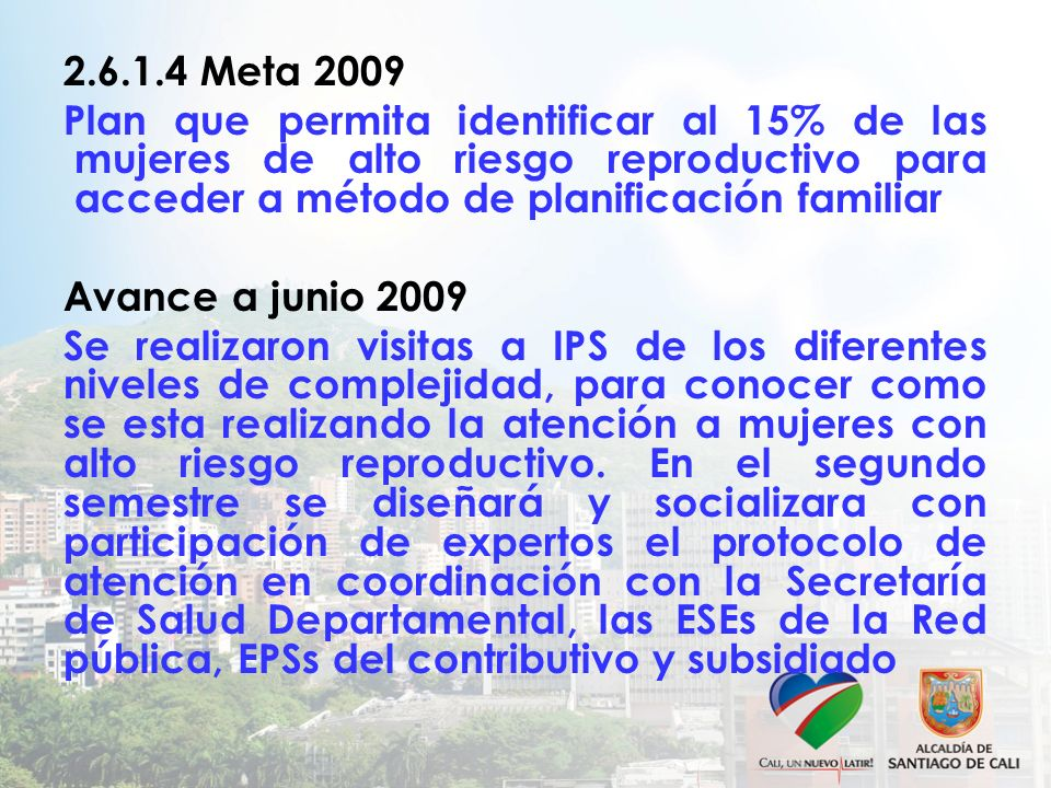 2.6.1.4 Meta 2009 Plan que permita identificar al 15% de las mujeres de alto riesgo reproductivo para acceder a método de planificación familiar.