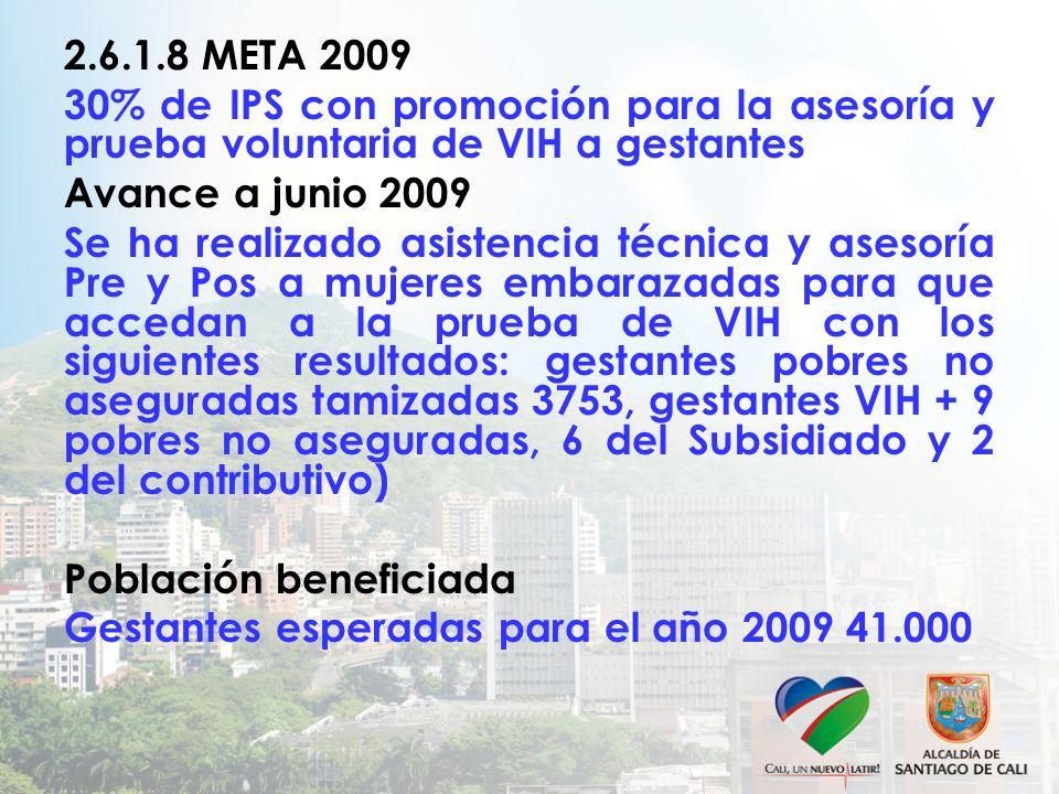 2.6.1.8 META 2009 30% de IPS con promoción para la asesoría y prueba voluntaria de VIH a gestantes.