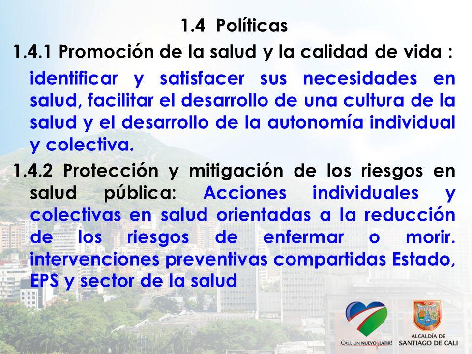 1.4 Políticas 1.4.1 Promoción de la salud y la calidad de vida : identificar y satisfacer sus necesidades en salud, facilitar el desarrollo de una cultura de la salud y el desarrollo de la autonomía individual y colectiva.