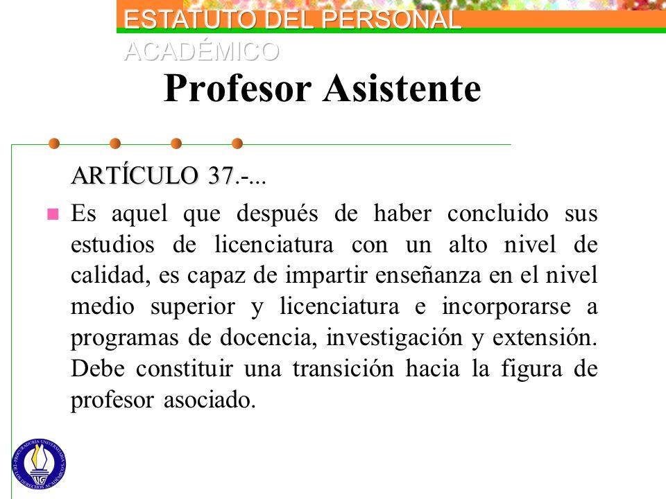 Profesor Asistente ARTÍCULO 37.-...