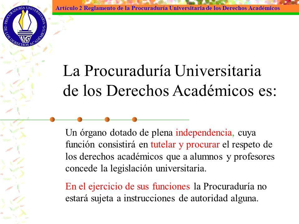 La Procuraduría Universitaria de los Derechos Académicos es: