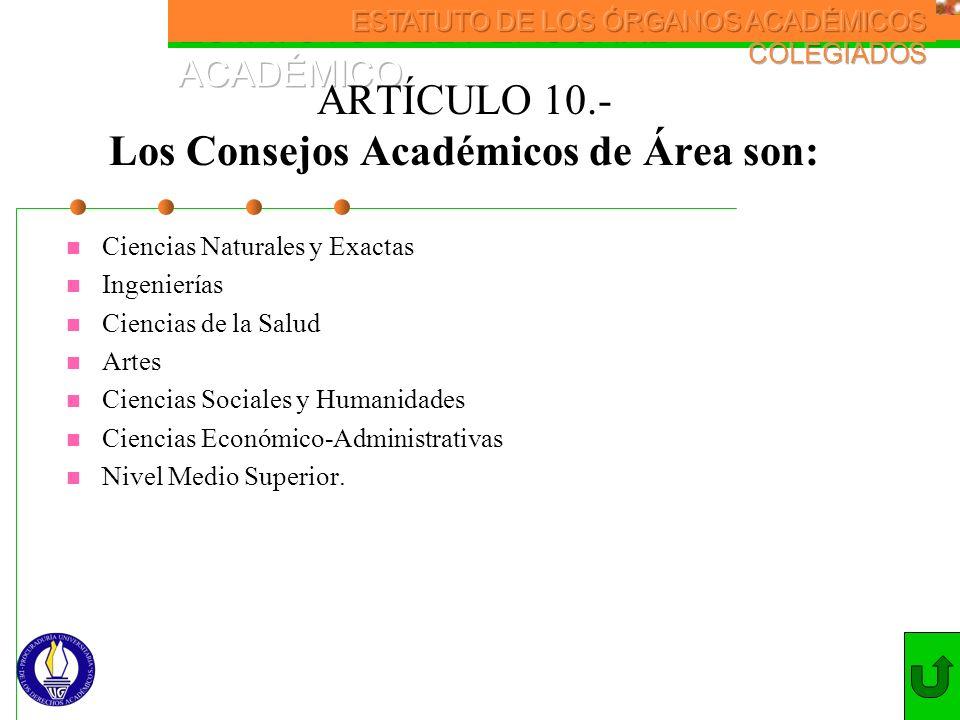 ARTÍCULO 10.- Los Consejos Académicos de Área son: