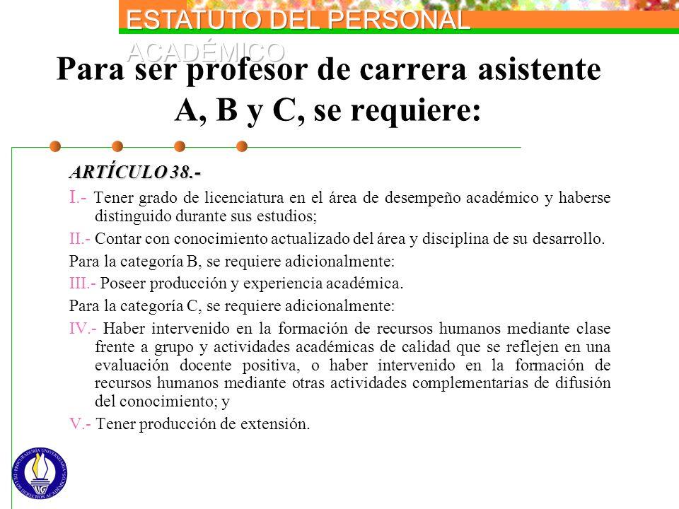 Para ser profesor de carrera asistente A, B y C, se requiere: