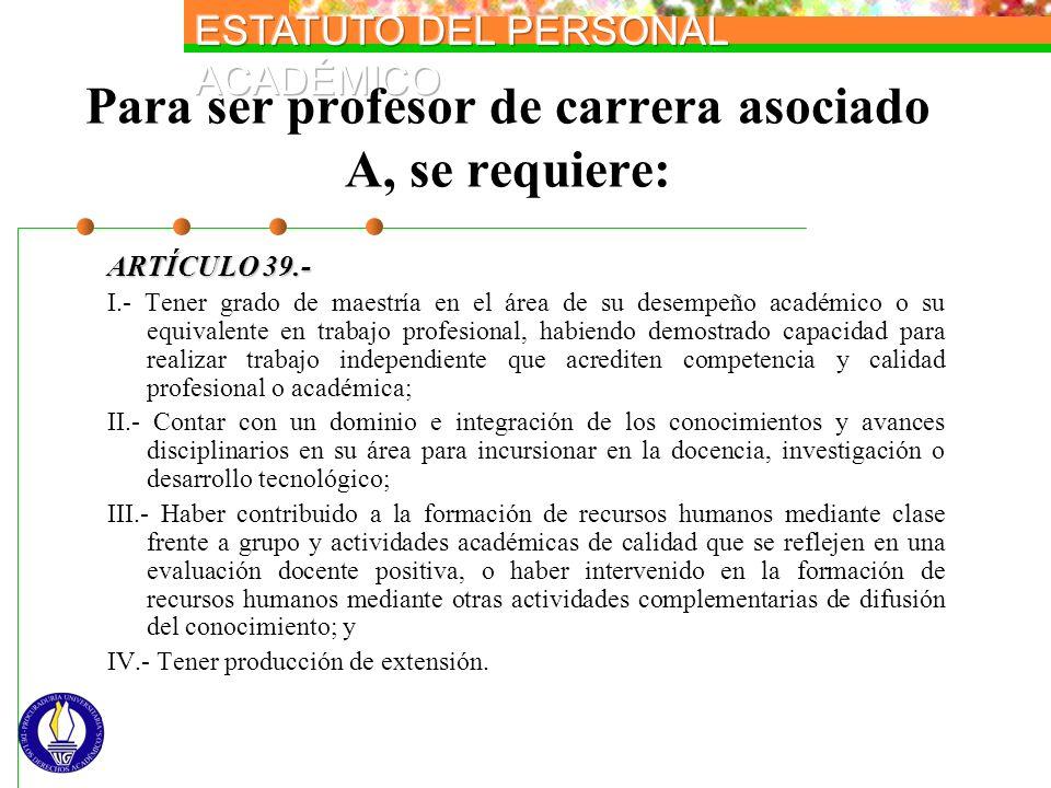 Para ser profesor de carrera asociado A, se requiere: