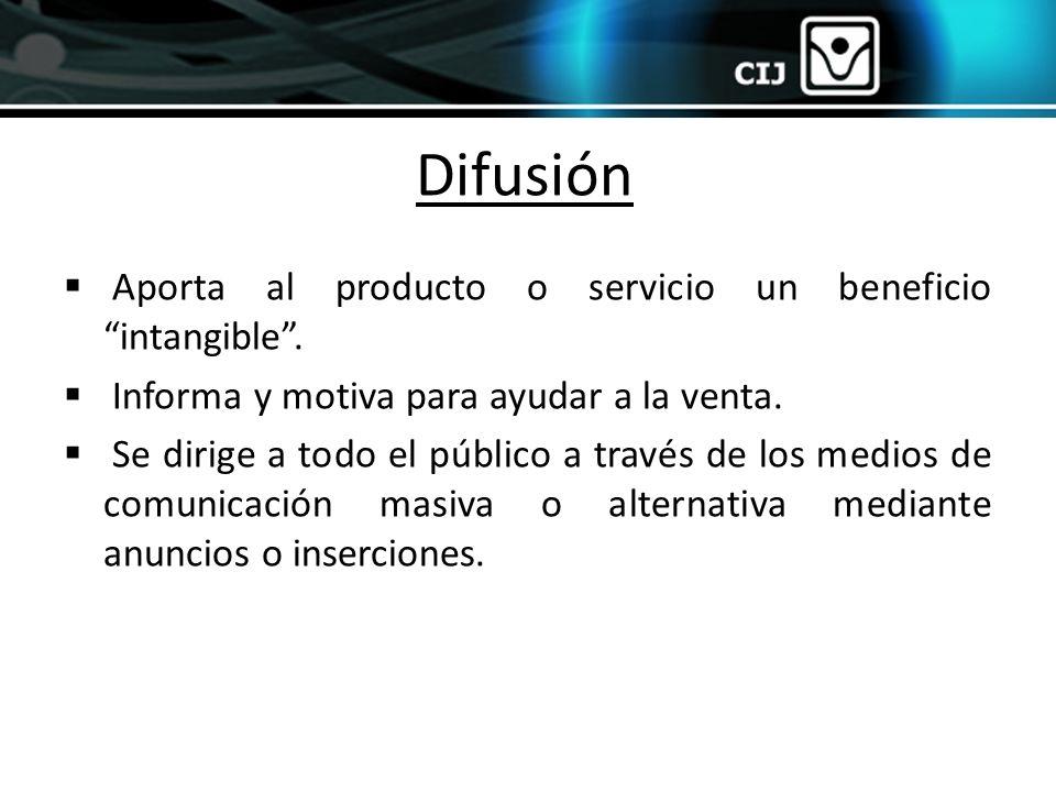 Difusión Aporta al producto o servicio un beneficio intangible .