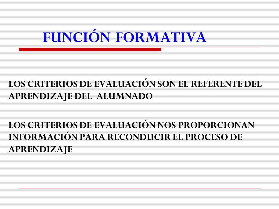 FUNCIÓN FORMATIVA LOS CRITERIOS DE EVALUACIÓN SON EL REFERENTE DEL APRENDIZAJE DEL ALUMNADO.