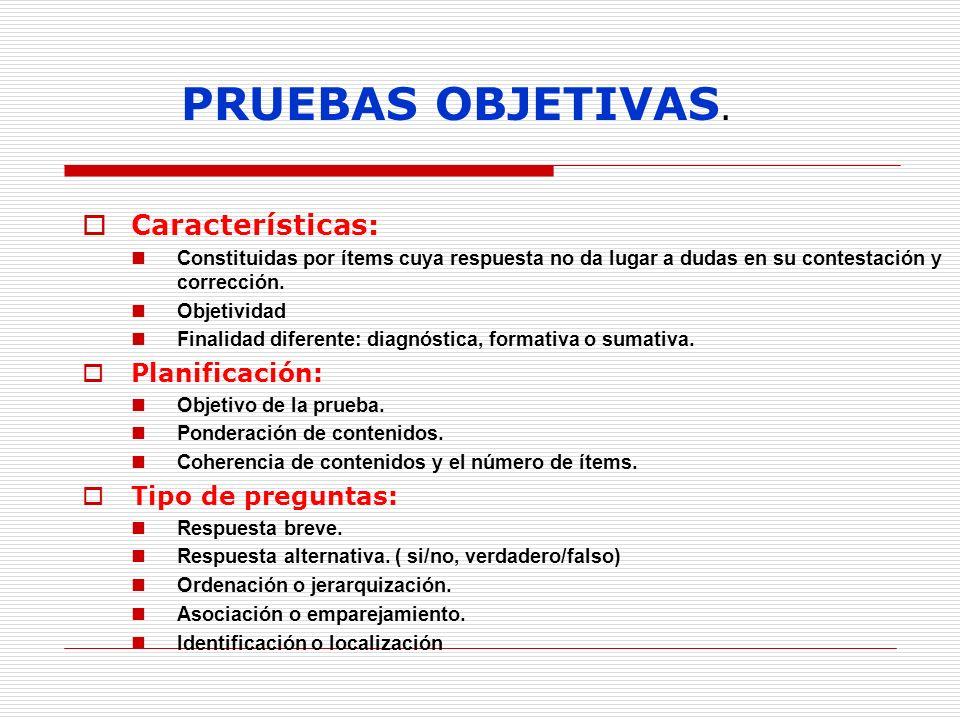 PRUEBAS OBJETIVAS. Características: Planificación: Tipo de preguntas: