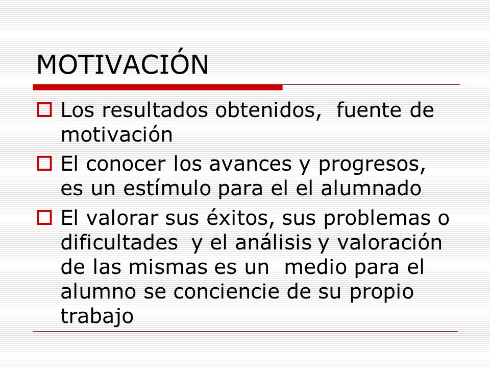 MOTIVACIÓN Los resultados obtenidos, fuente de motivación