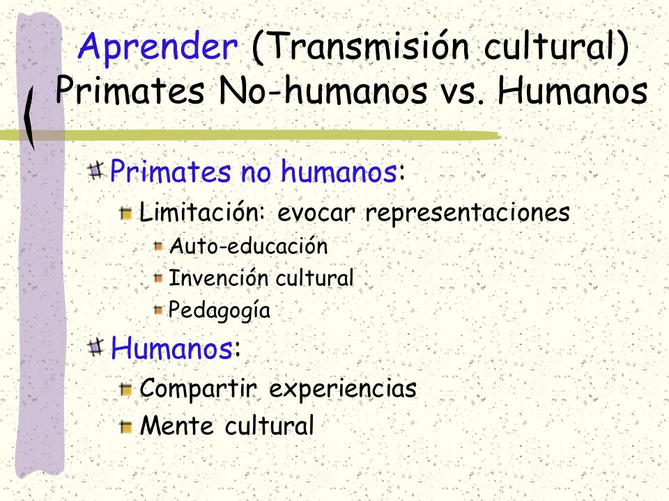 Aprender (Transmisión cultural) Primates No-humanos vs. Humanos