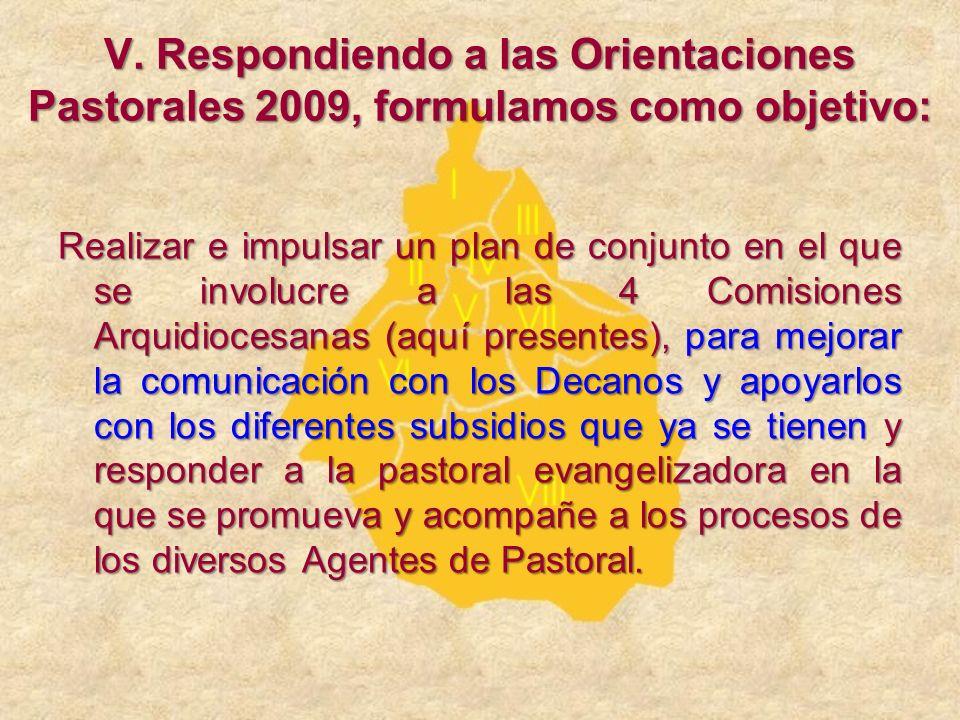 V. Respondiendo a las Orientaciones Pastorales 2009, formulamos como objetivo: