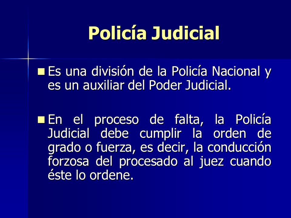 Policía Judicial Es una división de la Policía Nacional y es un auxiliar del Poder Judicial.