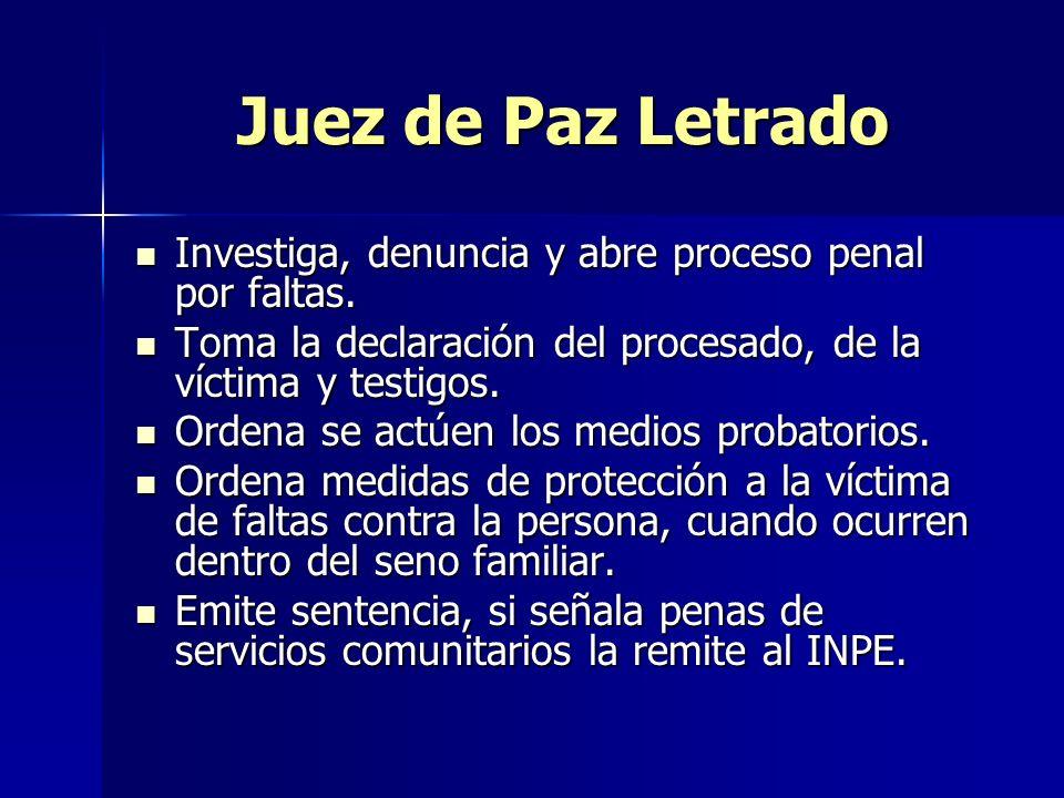 Juez de Paz Letrado Investiga, denuncia y abre proceso penal por faltas. Toma la declaración del procesado, de la víctima y testigos.