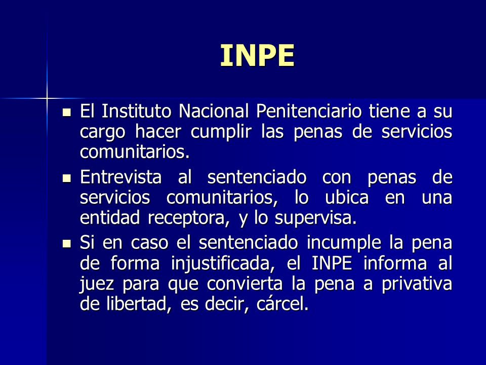 INPE El Instituto Nacional Penitenciario tiene a su cargo hacer cumplir las penas de servicios comunitarios.
