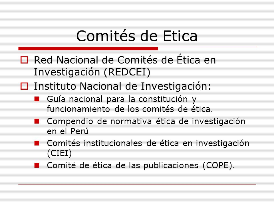 Comités de Etica Red Nacional de Comités de Ética en Investigación (REDCEI) Instituto Nacional de Investigación: