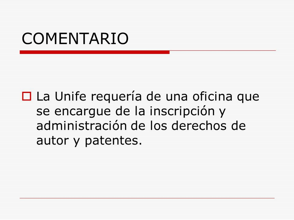 COMENTARIO La Unife requería de una oficina que se encargue de la inscripción y administración de los derechos de autor y patentes.