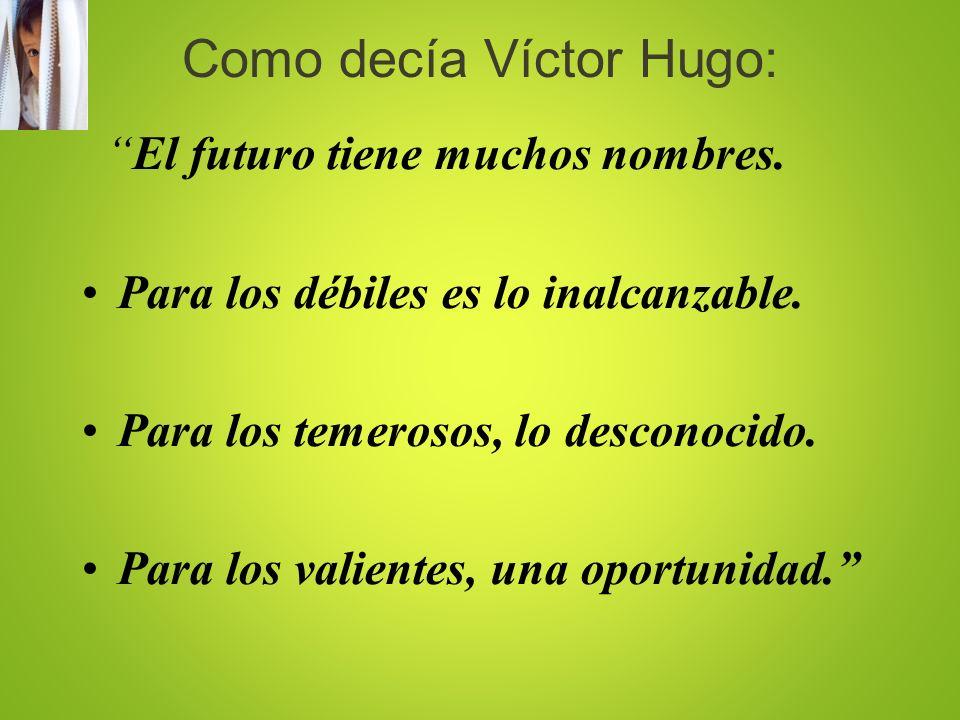 Como decía Víctor Hugo: