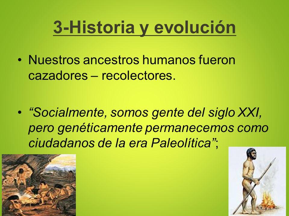 3-Historia y evolución Nuestros ancestros humanos fueron cazadores – recolectores.