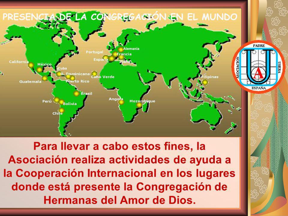 Para llevar a cabo estos fines, la Asociación realiza actividades de ayuda a la Cooperación Internacional en los lugares donde está presente la Congregación de Hermanas del Amor de Dios.
