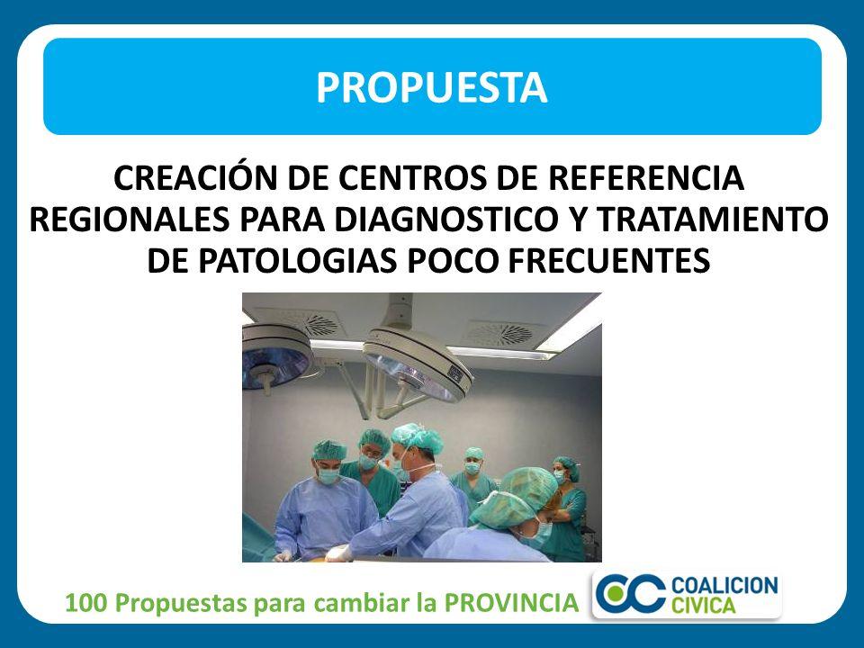 PROPUESTA CREACIÓN DE CENTROS DE REFERENCIA REGIONALES PARA DIAGNOSTICO Y TRATAMIENTO DE PATOLOGIAS POCO FRECUENTES.