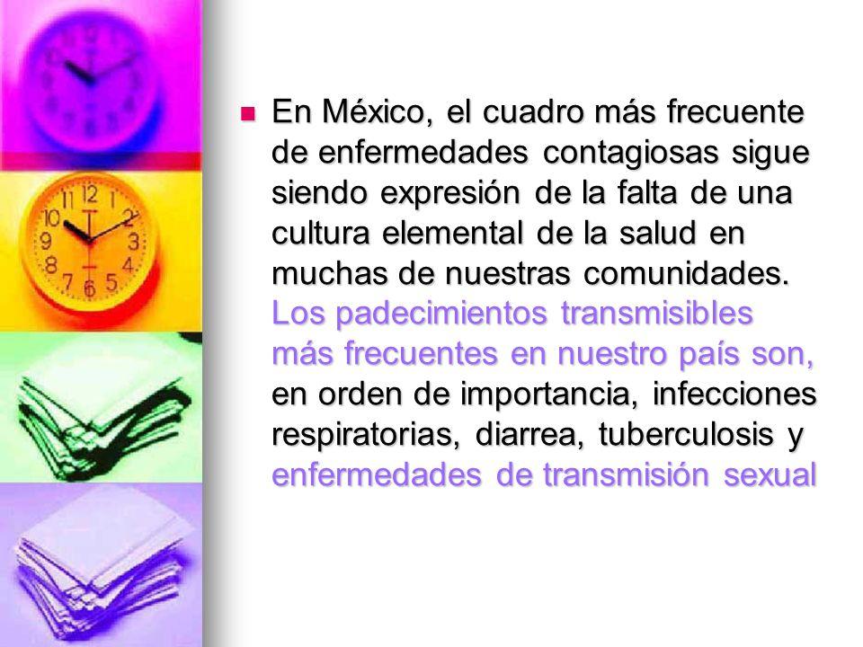 En México, el cuadro más frecuente de enfermedades contagiosas sigue siendo expresión de la falta de una cultura elemental de la salud en muchas de nuestras comunidades.