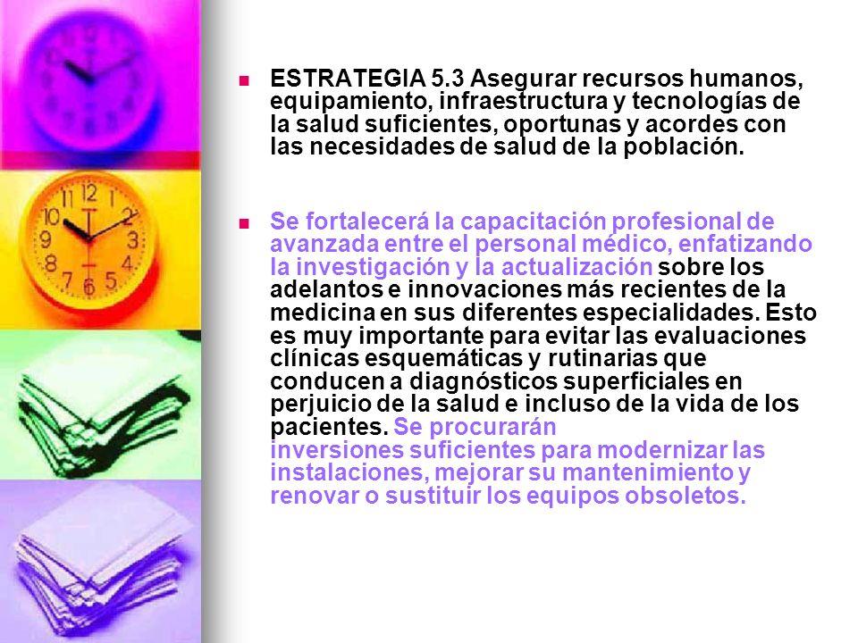 ESTRATEGIA 5.3 Asegurar recursos humanos, equipamiento, infraestructura y tecnologías de la salud suficientes, oportunas y acordes con las necesidades de salud de la población.