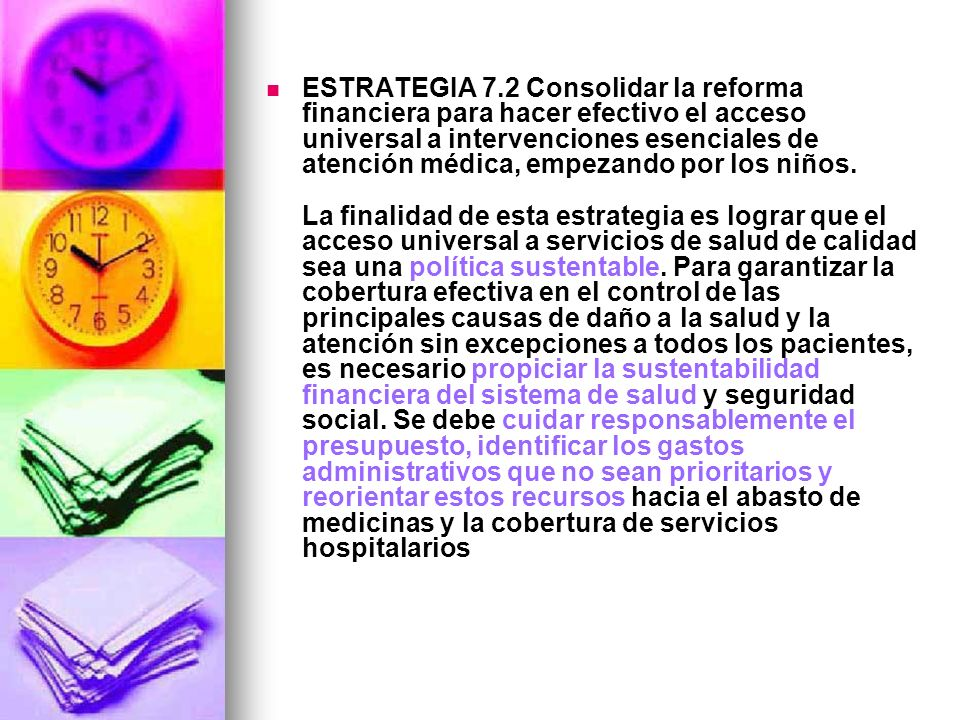 ESTRATEGIA 7.2 Consolidar la reforma financiera para hacer efectivo el acceso universal a intervenciones esenciales de atención médica, empezando por los niños.