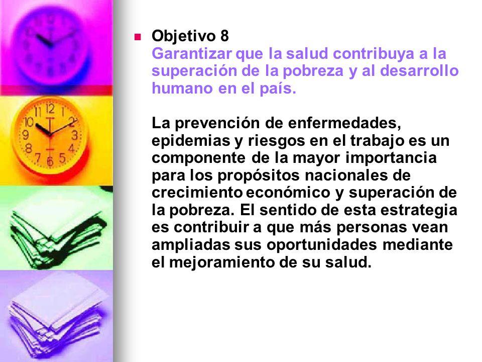 Objetivo 8 Garantizar que la salud contribuya a la superación de la pobreza y al desarrollo humano en el país.