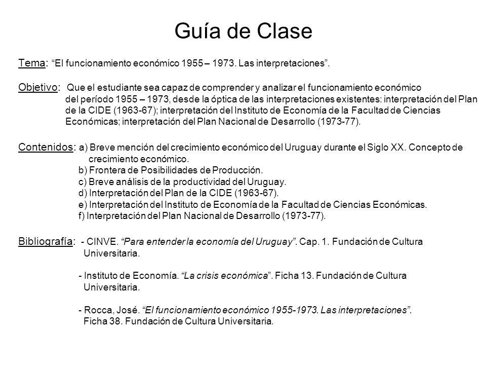 Guía de Clase Tema: El funcionamiento económico 1955 – 1973. Las interpretaciones .