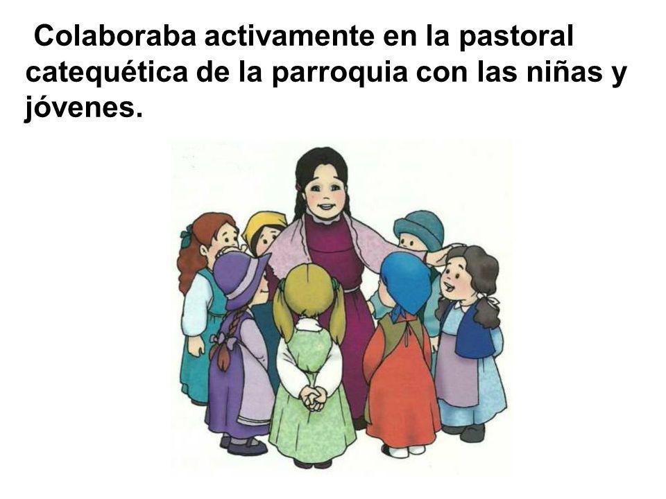 Colaboraba activamente en la pastoral catequética de la parroquia con las niñas y jóvenes.