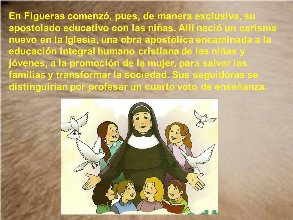 En Figueras comenzó, pues, de manera exclusiva, su apostolado educativo con las niñas.