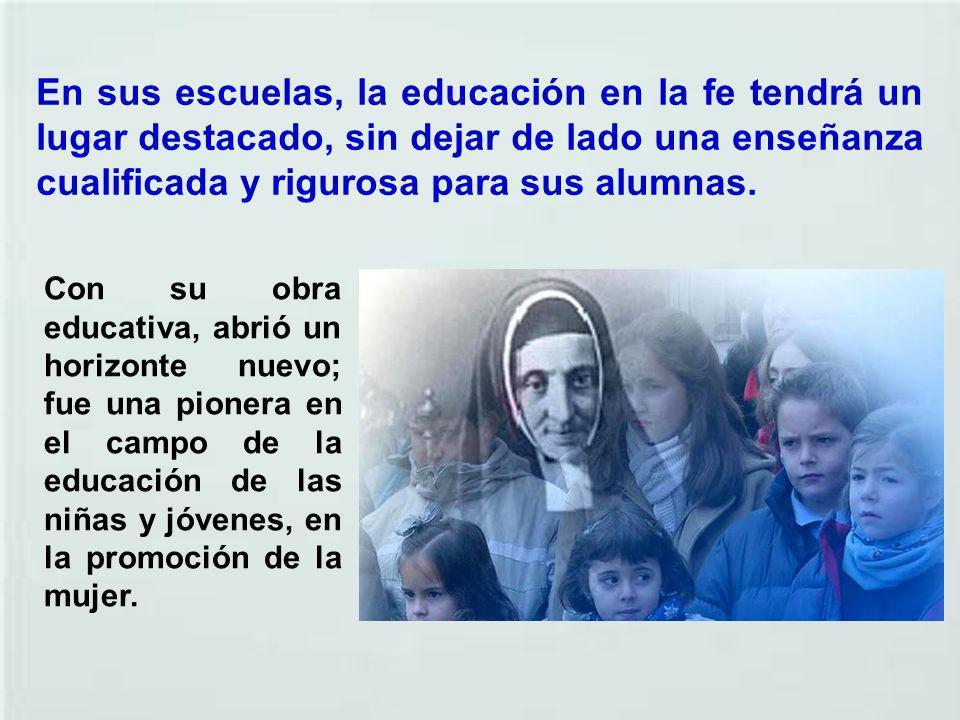 En sus escuelas, la educación en la fe tendrá un lugar destacado, sin dejar de lado una enseñanza cualificada y rigurosa para sus alumnas.