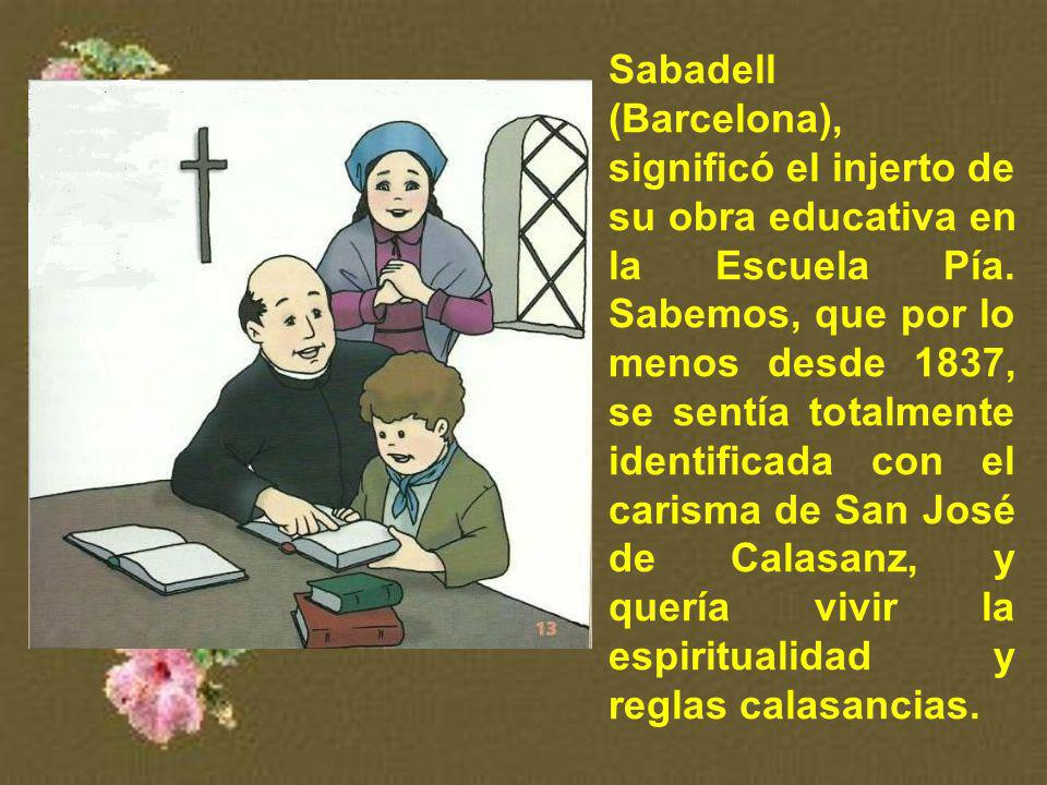 Sabadell (Barcelona), significó el injerto de su obra educativa en la Escuela Pía.