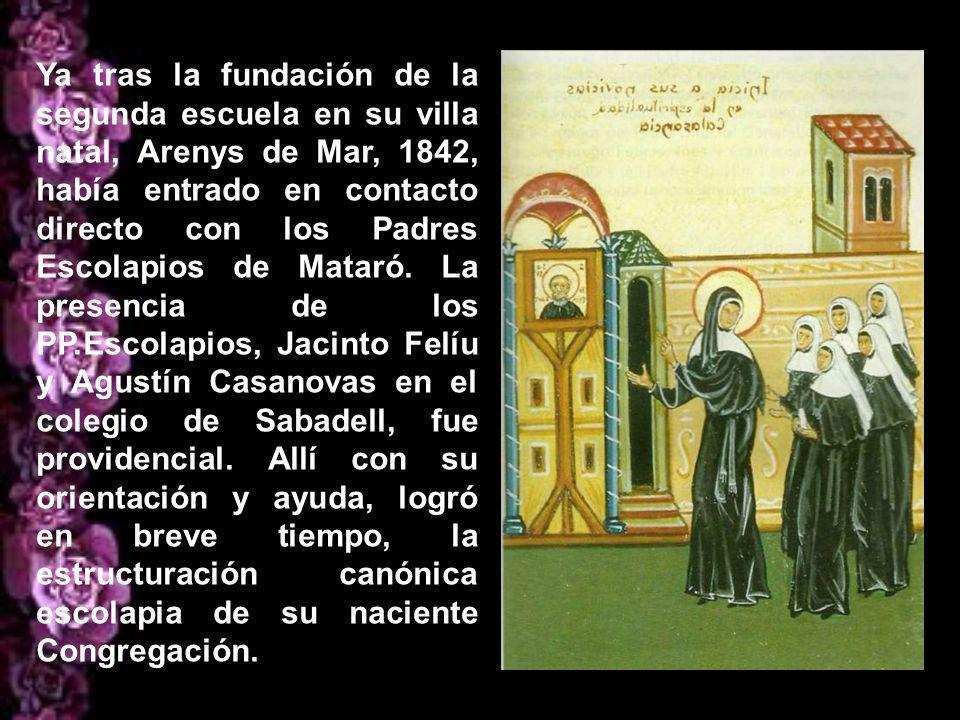 Ya tras la fundación de la segunda escuela en su villa natal, Arenys de Mar, 1842, había entrado en contacto directo con los Padres Escolapios de Mataró.