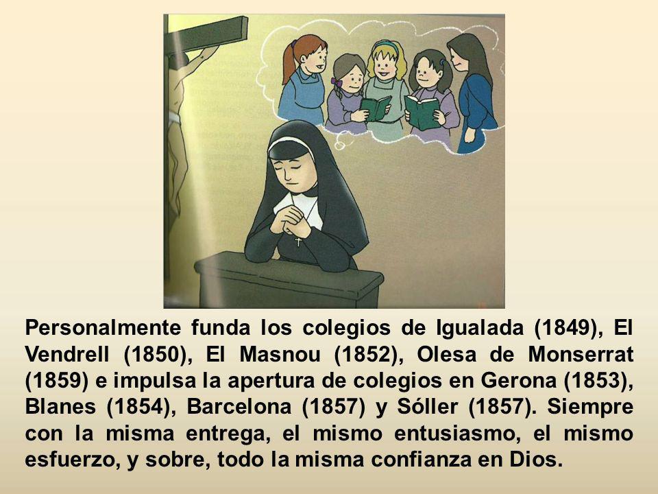 Personalmente funda los colegios de Igualada (1849), El Vendrell (1850), El Masnou (1852), Olesa de Monserrat (1859) e impulsa la apertura de colegios en Gerona (1853), Blanes (1854), Barcelona (1857) y Sóller (1857).