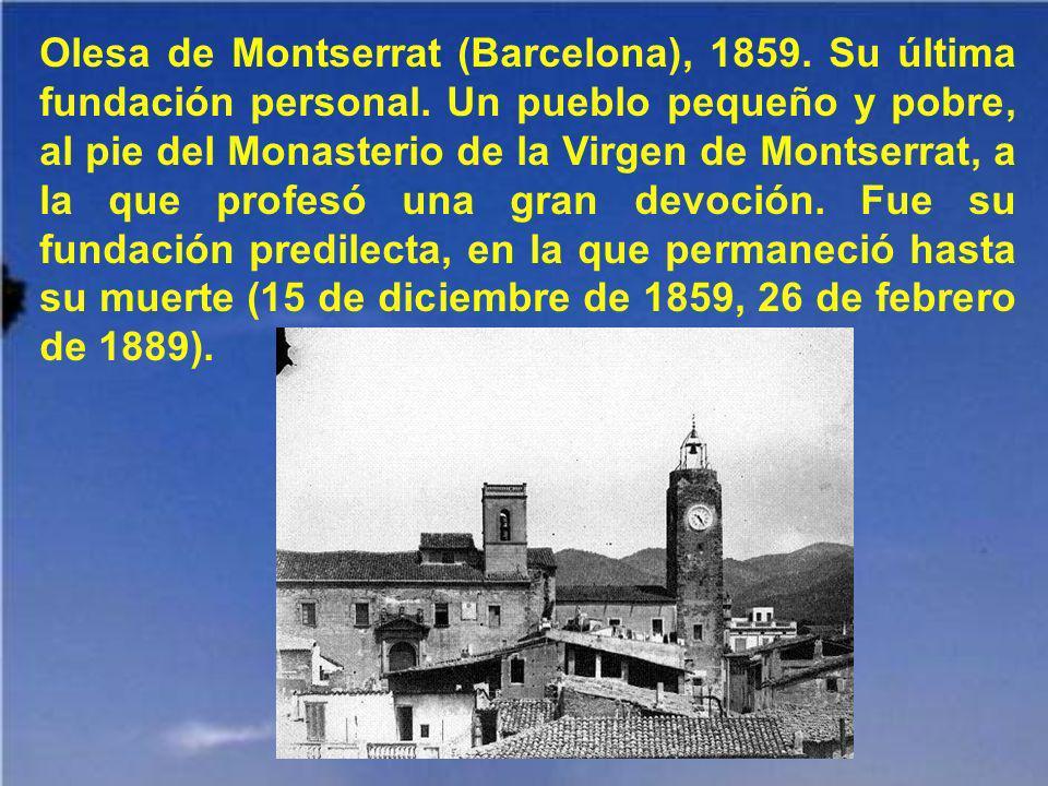 Olesa de Montserrat (Barcelona), 1859. Su última fundación personal