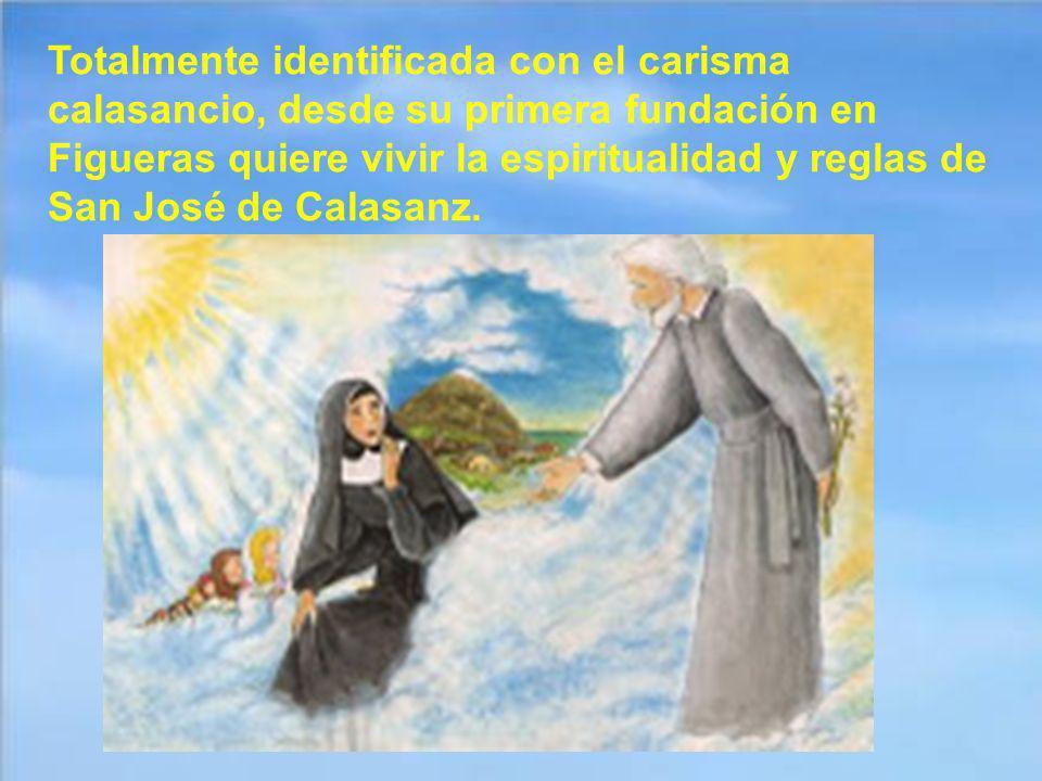 Totalmente identificada con el carisma calasancio, desde su primera fundación en Figueras quiere vivir la espiritualidad y reglas de San José de Calasanz.