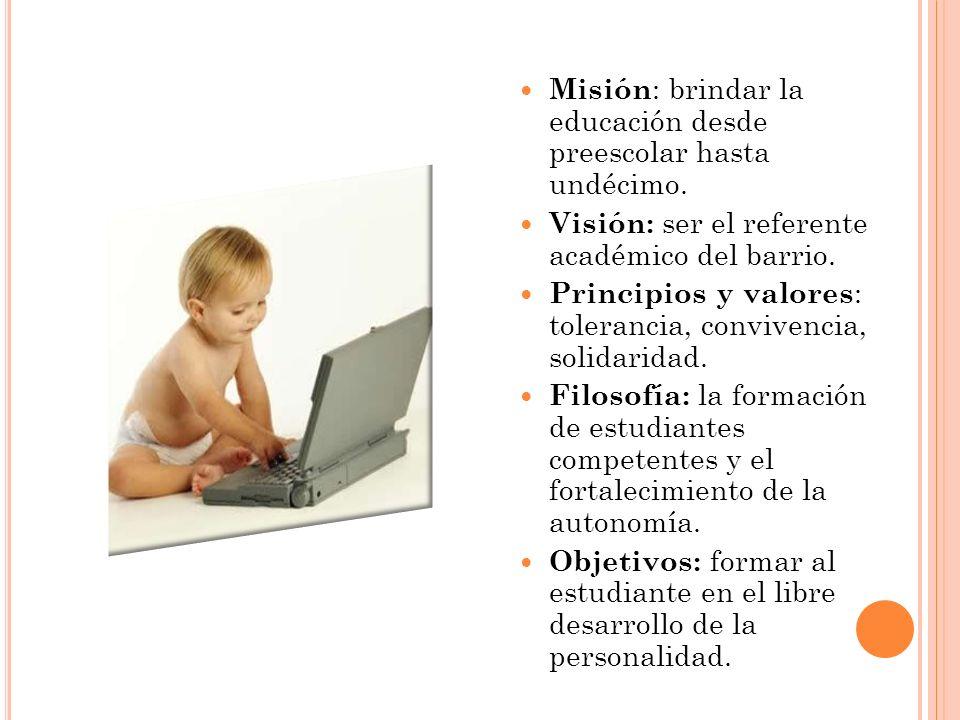 Misión: brindar la educación desde preescolar hasta undécimo.