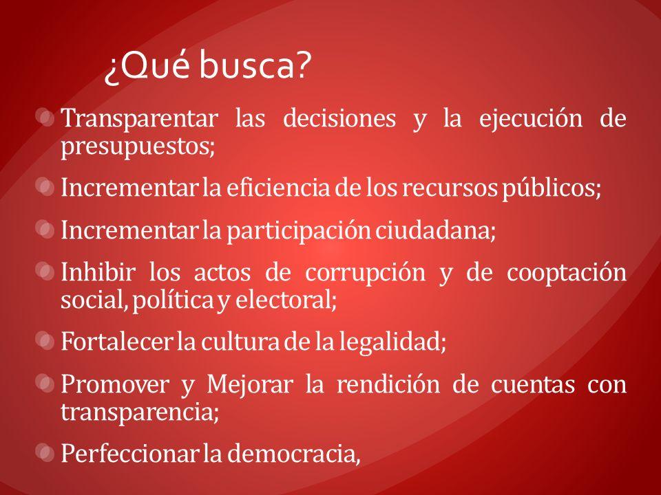 ¿Qué busca Transparentar las decisiones y la ejecución de presupuestos; Incrementar la eficiencia de los recursos públicos;