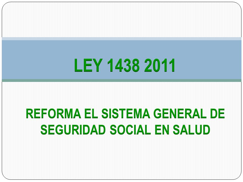 REFORMA EL SISTEMA GENERAL DE SEGURIDAD SOCIAL EN SALUD