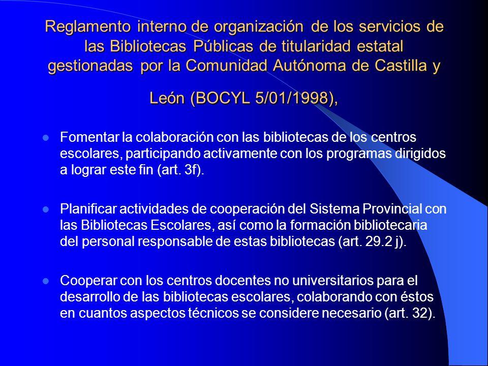 Reglamento interno de organización de los servicios de las Bibliotecas Públicas de titularidad estatal gestionadas por la Comunidad Autónoma de Castilla y León (BOCYL 5/01/1998),