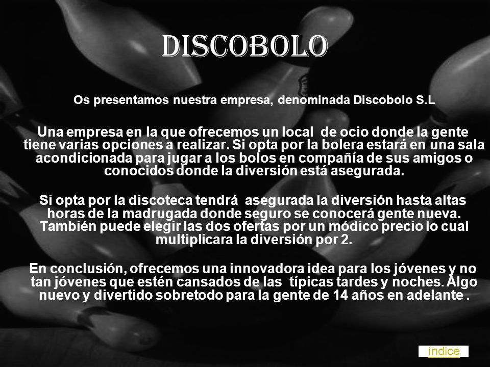 Os presentamos nuestra empresa, denominada Discobolo S.L